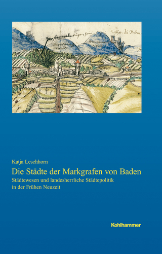 Die Städte der Markgrafen von Baden - Katja Leschhorn