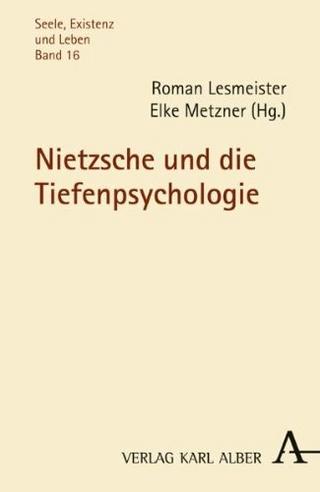 Nietzsche und die Tiefenpsychologie - Roman Lesmeister; Elke Metzner