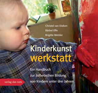 Kinderkunstwerkstatt - Christel van Dieken; Bärbel Effe; Brigitte Metzler
