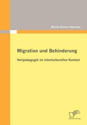 Migration und Behinderung: Heilpädagogik im interkulturellen Kontext - Moritz Gómez Albornoz