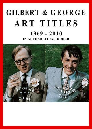 Gilbert & George. Art Titles 1967 - 2010 in Alphabetical Order - Gilbert & George