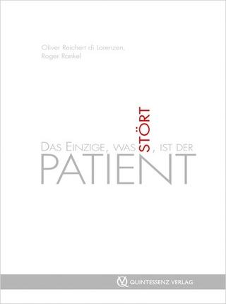 Das Einzige, was stört, ist der Patient - Oliver Reichert di Lorenzen; Roger Rankel; Dagmar Berghoff
