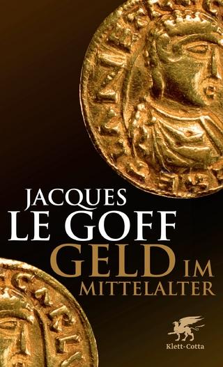 Geld im Mittelalter - Jacques LeGoff