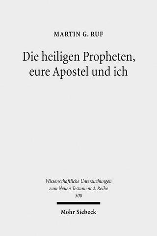 Die heiligen Propheten, eure Apostel und ich - Martin G. Ruf