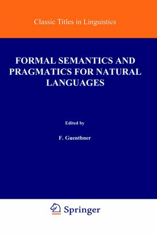 Formal Semantics and Pragmatics for Natural Languages - Franz Guenthner; Siegfried J. Schmidt