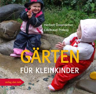 Gärten für Kleinkinder - Herbert Österreicher; Edeltraud Prokop