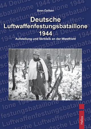 Deutsche Luftwaffenfestungsbatallione 1944 - Sven Carlsen