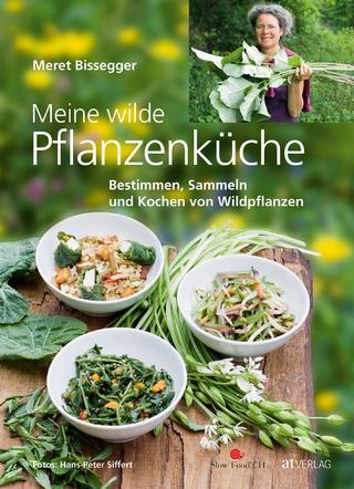 Meine wilde Pflanzenküche - Meret Bissegger; Hans-Peter Siffert