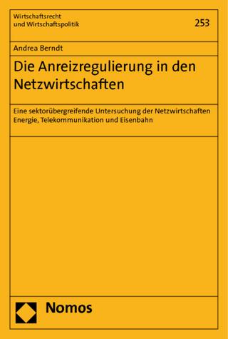 Die Anreizregulierung in den Netzwirtschaften - Andrea Berndt