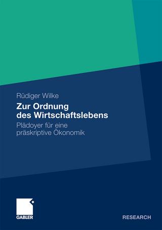 Zur Ordnung des Wirtschaftslebens - Rüdiger Wilke