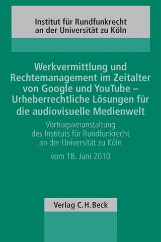 Werkvermittlung und Rechtemanagement im Zeitalter von Google und YouTube - Urheberrechtliche Lösungen für die audiovisuelle Medienwelt