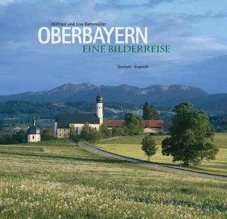 Oberbayern Eine Bilderreise - Wilfried Bahnmüller
