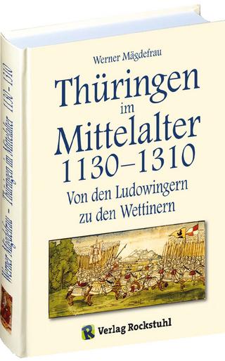 Thüringen im Mittelalter 1130?1310. [Band 3 von 6] - Werner Mägdefrau
