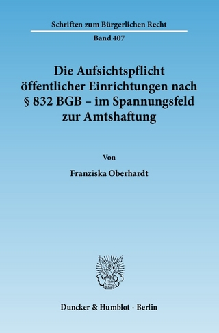 Die Aufsichtspflicht öffentlicher Einrichtungen nach § 832 BGB - im Spannungsfeld zur Amtshaftung. - Franziska Oberhardt