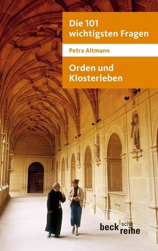 Die 101 wichtigsten Fragen: Orden und Klosterleben - Petra Altmann