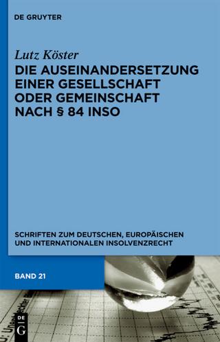 Die Auseinandersetzung einer Gesellschaft oder Gemeinschaft nach § 84 InsO - Lutz Köster