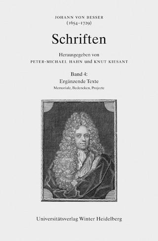 Johann von Besser (1654-1729). Schriften / Ergänzende Texte - Peter-Michael Hahn