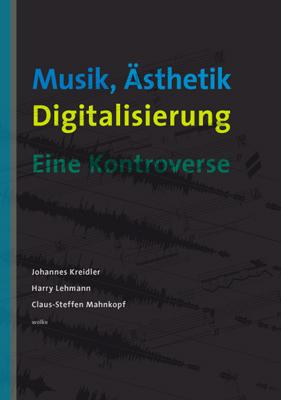 Musik, Ästhetik, Digitalisierung - Harry Lehmann; Johannes Kreidler; Claus St Mahnkopf