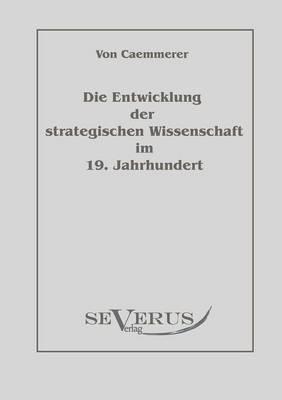 Die Entwicklung der strategischen Wissenschaft im 19. Jahrhundert - Rudolf K Caemmerer