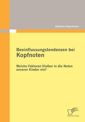Beeinflussungstendenzen bei Kopfnoten: Welche Faktoren fließen in die Noten unserer Kinder ein? - Johanna Hausmann