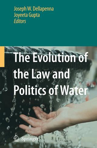 The Evolution of the Law and Politics of Water - Joseph W. Dellapenna; Gupta Joyeeta