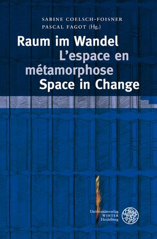 Raum im Wandel. L'espace en métamorphose. Space in Change - Sabine Coelsch-Foisner; Pascal Fagot
