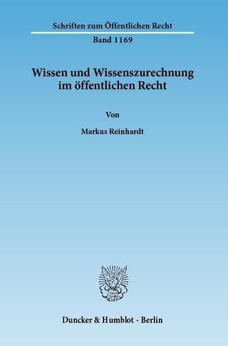 Wissen und Wissenszurechnung im öffentlichen Recht. - Markus Reinhardt