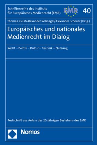 Europäisches und nationales Medienrecht im Dialog - Thomas Kleist; Alexander Roßnagel; Alexander Scheuer