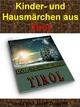 Kinder- und Hausmärchen aus Tirol: 53 Märchen zum Vorlesen auf über 200 Seiten: Es war einmal? (German Edition)