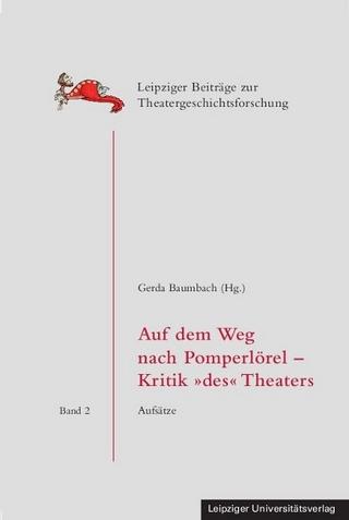 Auf dem Weg nach Pomperlörel ? Kritik 'des' Theaters - Gerda Baumbach