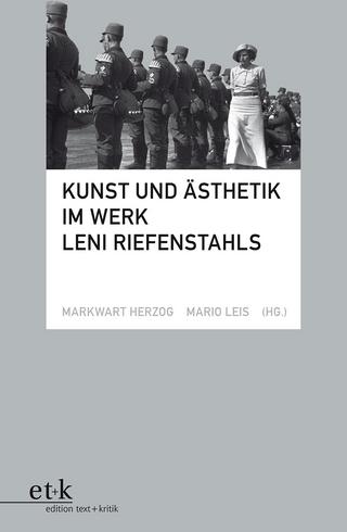 Kunst und Ästhetik im Werk Leni Riefenstahls - Markwart Herzog; Mario Leis