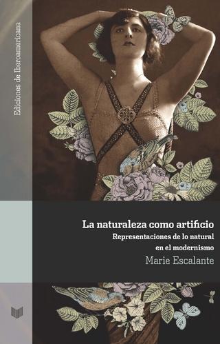 La naturaleza como artificio : representaciones de lo natural en el modernismo - Marie Escalante