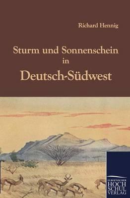 Sturm und Sonnenschein in Deutsch-Südwest - Richard Hennig