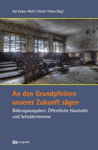 An den Grundpfeilern unserer Zukunft sägen - Kai Eicker-Wolf; Ulrich Thöne