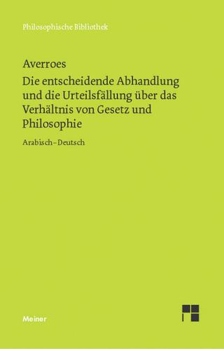 Die entscheidende Abhandlung und die Urteilsfällung über das Verhältnis von Gesetz und Philosophie - Averroes; Franz Schupp