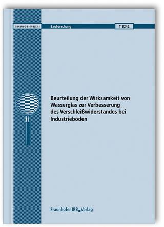 Beurteilung der Wirksamkeit von Wasserglas zur Verbesserung des Verschleißwiderstandes bei Industrieböden. Schlussbericht. - Rolf Breitenbücher; Bou-Young Youn