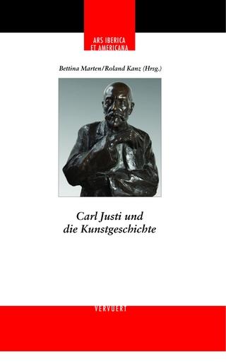 Carl Justi und die Kunstgeschichte - Bettina Marte; Roland Kanz