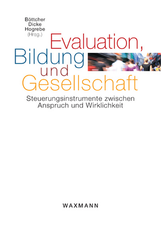 Evaluation, Bildung und Gesellschaft - Wolfgang Böttcher; Jan Nikolas Dicke; Nina Hogrebe