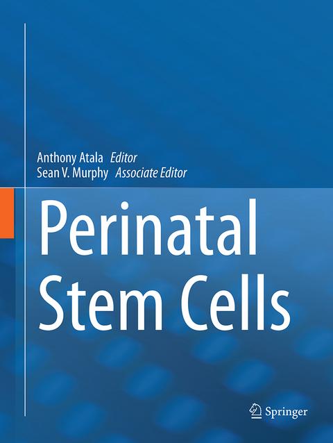 Perinatal Stem Cells von Anthony Atala | ISBN 978-1-4939-4624-2 ...