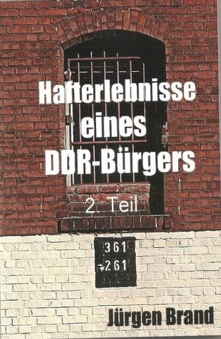 Hafterlebnisse eines DDR-Bürgers 2. Teil - Jürgen Brand