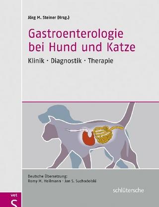 Gastroenterologie bei Hund und Katze - Jörg M. Steiner; und Jan S. Suchodolski