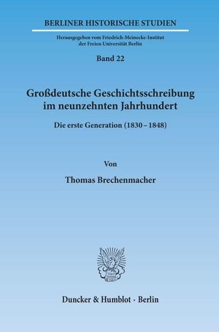 Großdeutsche Geschichtsschreibung im neunzehnten Jahrhundert. - Thomas Brechenmacher