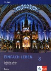Einfach Leben 8. Ausgabe Bayern Mittelschule - Wolfgang Rieß; Reinhard Schlereth
