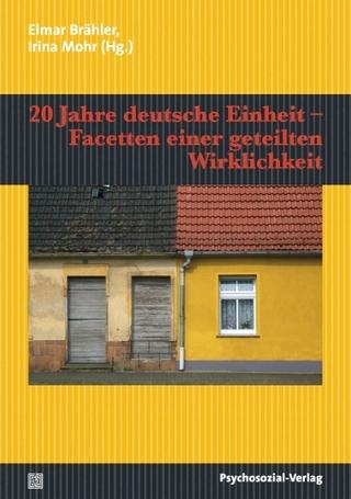 20 Jahre deutsche Einheit ? Facetten einer geteilten Wirklichkeit - Elmar Brähler; Irina Mohr