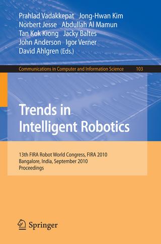 Trends in Intelligent Robotics - Prahlad Vadakkepat; Jong-Hwan Kim; Norbert Jesse; Abdullah Al Mamun; Tan Kok Kiong; Jacky Baltes; John Anderson; Igor Verner; David Ahlgren