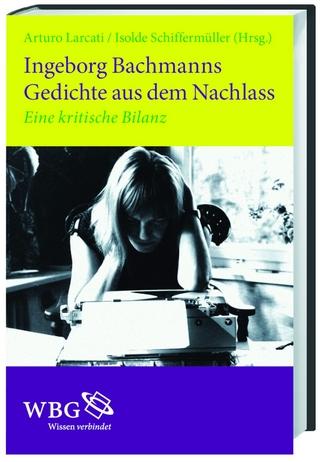 Ingeborg Bachmanns Gedichte aus dem Nachlass - Arturo Larcati; Isolde Schiffermüller