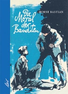 Die Moral der Banditen - Horst Bastian