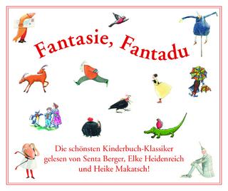 Fantasie, Fantadu - Frank L. Baum; Lewis Carroll; Hugh Lofting; Pamela L. Travers; Senta Berger; Elke Heidenreich; Heike Makatsch