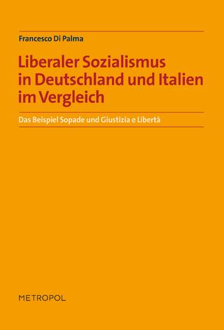 Liberaler Sozialismus in Deutschland und Italien im Vergleich: Das Beispiel Sopade und Giustizia e Libertà - Francesco Di Palma