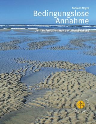Bedingungslose Annahme - Andreas Nager